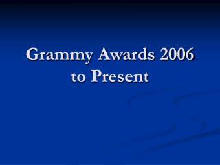 Grammy Awards 2006 to Present