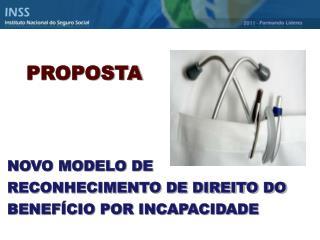 PROPOSTA NOVO MODELO DE  RECONHECIMENTO DE DIREITO DO BENEFÍCIO POR INCAPACIDADE
