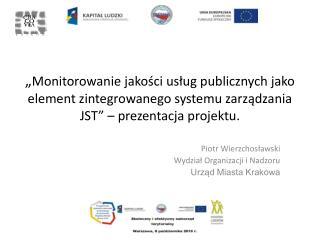 Piotr Wierzchosławski Wydział Organizacji i Nadzoru Urząd Miasta Krakowa