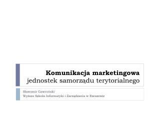 Komunikacja marketingowa  jednostek samorządu terytorialnego