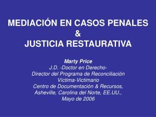 MEDIACI N EN CASOS PENALES    JUSTICIA RESTAURATIVA