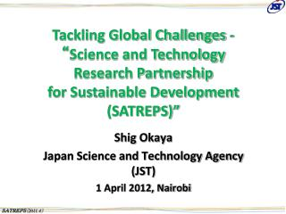 Shig Okaya Japan Science and Technology Agency (JST) 1 April 2012, Nairobi
