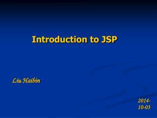 Introduction to JSP Liu Haibin 2014-10-03