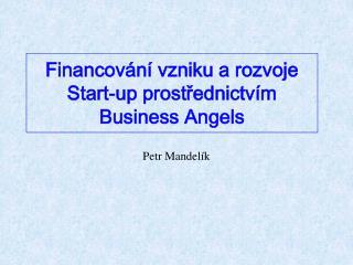 Financování vzniku a rozvoje  Start-up prostřednictvím  Business Angels