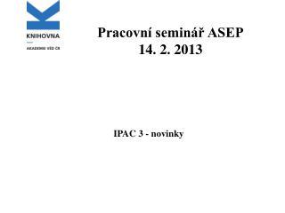 Pracovní seminář ASEP 14. 2. 2013