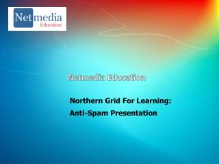 Northern Grid For Learning:Anti-Spam Presentation