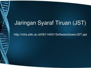 Jaringan Syaraf Tiruan (JST) mhs.stiki.ac.id/06114001/Software/bowo/JST