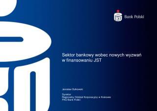 Sektor bankowy wobec nowych wyzwań  w finansowaniu JST