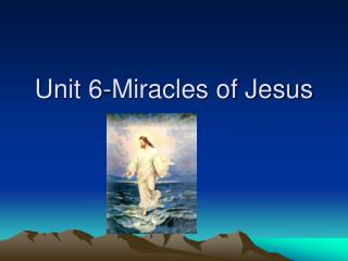 Unit 6-Miracles of Jesus