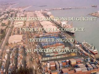 SYSTEME D INFORMATIONS DU GUICHET  UNIQUE POUR LE COMMERCE  EXTERIEUR SIGUCE   AU PORT DE COTONOU