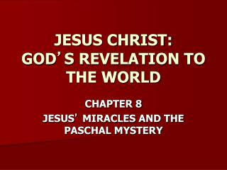 JESUS CHRIST: GOD ' S REVELATION TO THE WORLD