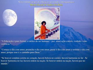 Nosso tributo ao pai da educação no mundo contemporâneo: Mestre Swami Sri Sathya Sai Baba