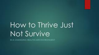 How to Thrive Just Not Survive