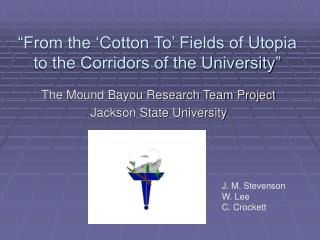 """""""From the 'Cotton To' Fields of Utopia to the Corridors of the University"""""""