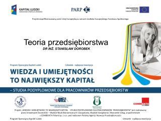 Teoria przedsiębiorstwa Dr inż.  Stanisław Dorobek