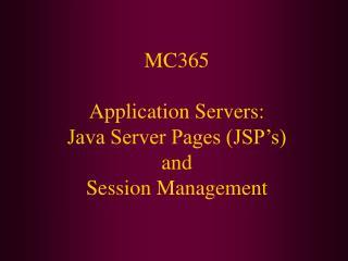 MC365 Application Servers: Java Server Pages (JSP�s) and Session Management