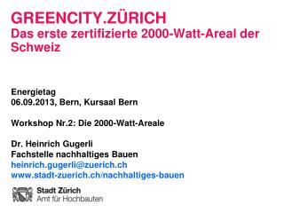 GreenCity.Zürich Das erste zertifizierte  2000-Watt-Areal der  Schweiz