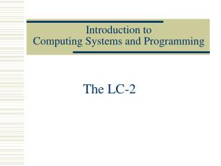 Introduction to  Computing Systems and Programming