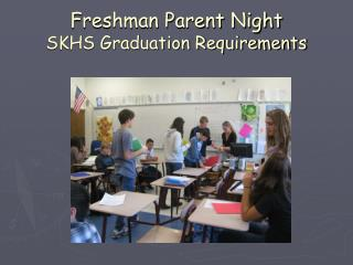 Freshman Parent Night SKHS Graduation Requirements