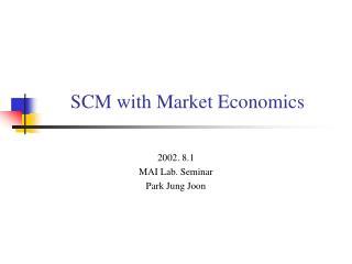 SCM with Market Economics