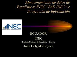 """Almacenamiento de datos de Estadísticas INEC """"SAE-INEC"""" e Integración de Información"""