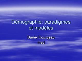 Démographie: paradigmes et modèles