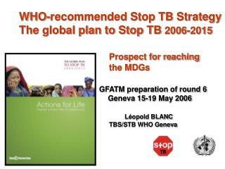 WHO-recommended Stop TB Strategy  The global plan to Stop TB  2006-2015