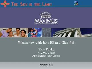 What's new with Java EE and Glassfish  Trey Drake AssetWorld 2007 Albuquerque, New Mexico