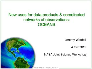 New uses for data products & coordinated networks of observations: OCEANS Jeremy  Werdell