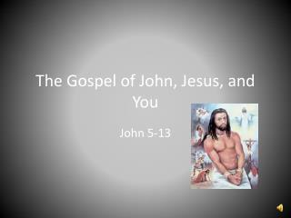 The Gospel of John, Jesus, and You