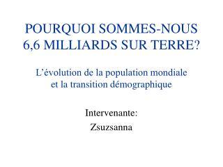 POURQUOI SOMMES-NOUS 6,6 MILLIARDS SUR TERRE?
