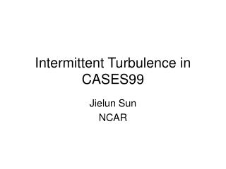 Intermittent Turbulence in CASES99