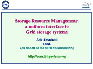 Storage Resource Management:  a uniform interface to  Grid storage systems  Arie Shoshani  LBNL
