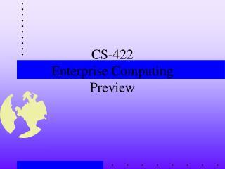 CS-422 Enterprise Computing Preview