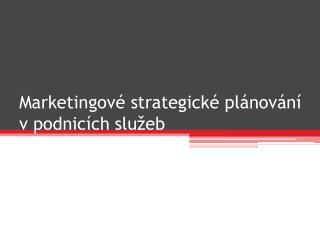 Marketingov� strategick� pl�nov�n� v podnic�ch slu�eb