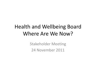 Health and Wellbeing Board Where Are We Now?
