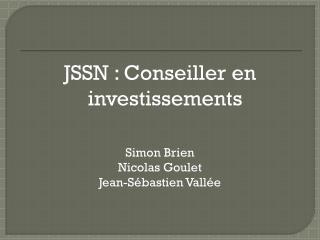 JSSN : Conseiller en investissements Simon  Brien Nicolas Goulet Jean-Sébastien Vallée