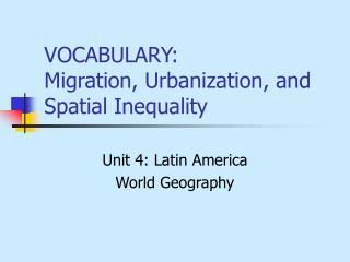 VOCABULARY: Migration, Urbanization, and Spatial Inequality