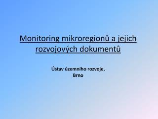 Monitoring mikroregionů a jejich rozvojových dokumentů Ústav územního rozvoje,  Brno