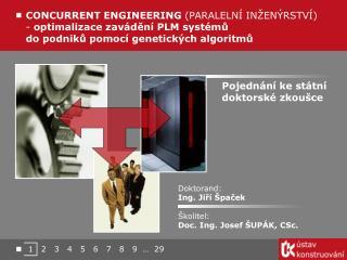 Doktorand: Ing. Jiří Špaček Školitel: Doc. Ing. Josef ŠUPÁK, CSc.