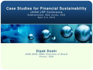 Case Studies for Financial Sustainability JAINA LRP Conference Siddhachalam, New Jersey, USA