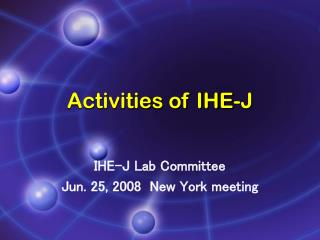 Activities of IHE-J