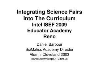Integrating Science Fairs  Into The Curriculum Intel ISEF 2009 Educator Academy Reno