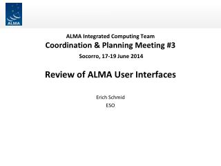 ALMA Integrated Computing Team Coordination & Planning Meeting #3  Socorro, 17-19 June 2014