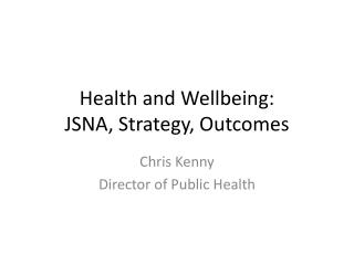 Health and Wellbeing:  JSNA, Strategy, Outcomes