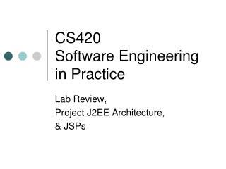 CS420 Software Engineering in Practice