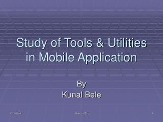 Study of Tools & Utilities in Mobile Application