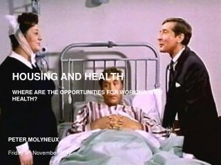 HOUSING AND HEALTH WHERE ARE THE OPPORTUNITIES FOR WORKING WITH HEALTH?