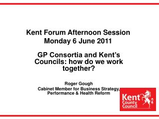 Kent Forum Afternoon Session Monday 6 June 2011