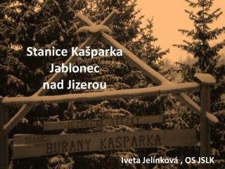 Stanice Kašparka Jablonec                   nad Jizerou